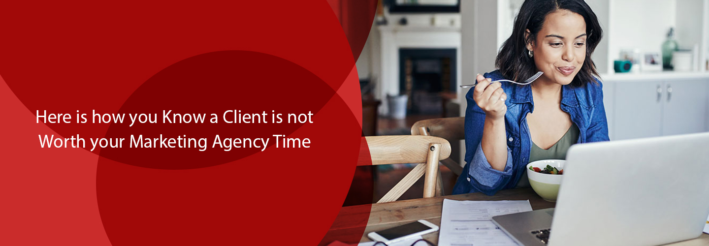 Here Is How You Know a Client Is Not Worth Your Marketing Agency Time